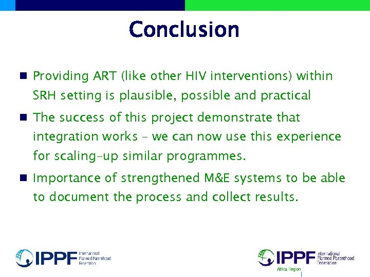 Conclusion n Providing ART (like other HIV interventions) within SRH setting is plausible, possible