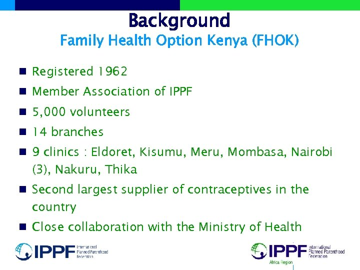 Background Family Health Option Kenya (FHOK) n Registered 1962 n Member Association of IPPF