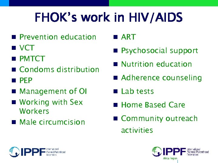 FHOK's work in HIV/AIDS n Prevention education n VCT n PMTCT n Condoms distribution
