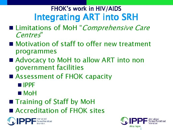 "FHOK's work in HIV/AIDS Integrating ART into SRH n Limitations of Mo. H ""Comprehensive"