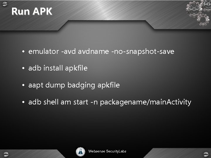 Run APK • emulator -avd avdname -no-snapshot-save • adb install apkfile • aapt dump