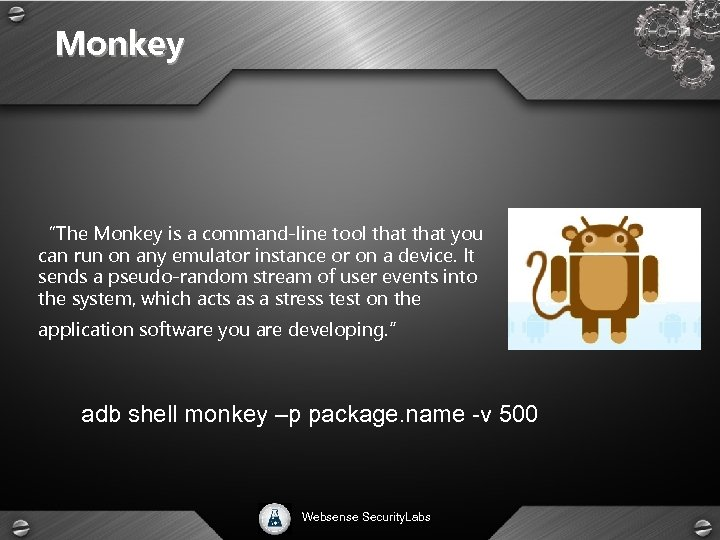 """Monkey """"The Monkey is a command-line tool that you can run on any emulator"""