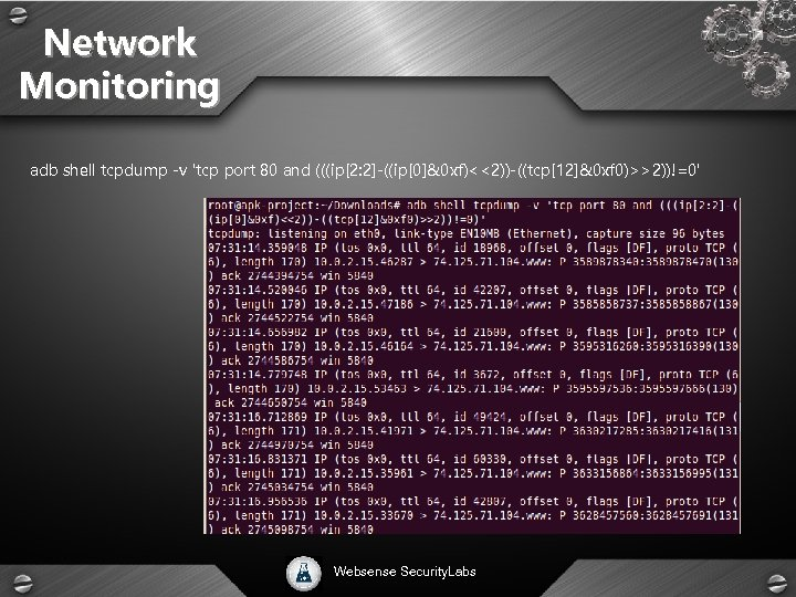 Network Monitoring adb shell tcpdump -v 'tcp port 80 and (((ip[2: 2]-((ip[0]&0 xf)<<2))-((tcp[12]&0 xf