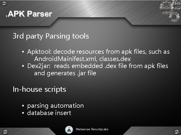 . APK Parser 3 rd party Parsing tools • Apktool: decode resources from apk