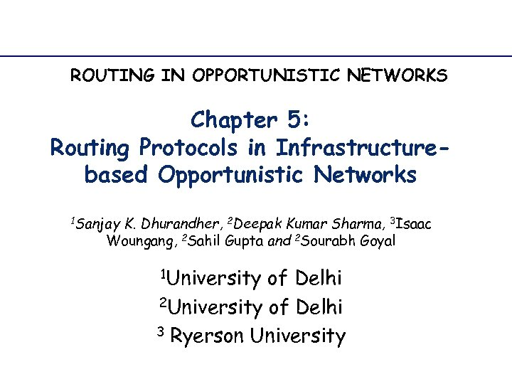ROUTING IN OPPORTUNISTIC NETWORKS Chapter 5: Routing Protocols in Infrastructurebased Opportunistic Networks 1 Sanjay