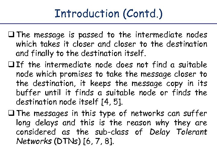 Introduction (Contd. ) q The message is passed to the intermediate nodes which takes