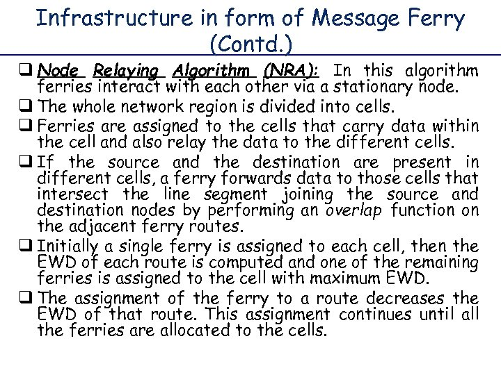 Infrastructure in form of Message Ferry (Contd. ) q Node Relaying Algorithm (NRA): In