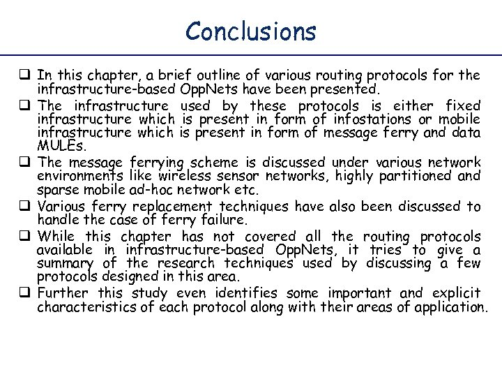 Conclusions q In this chapter, a brief outline of various routing protocols for the