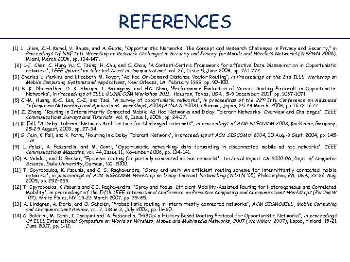 "REFERENCES [1] L. Lilien, Z. H. Kamal, V. Bhuse, and A. Gupta, ""Opportunistic Networks:"