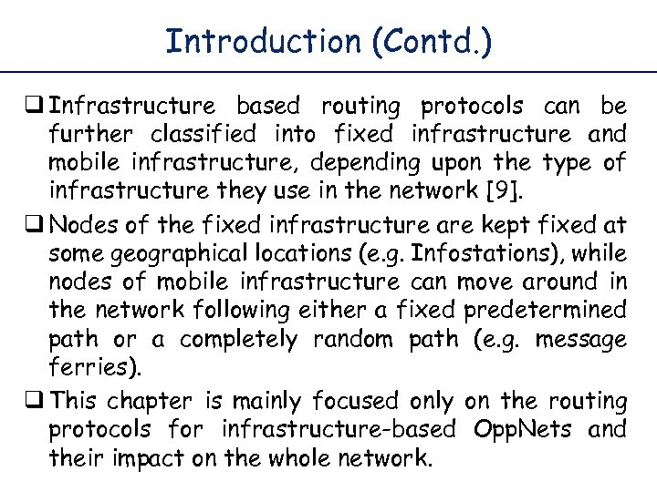 Introduction (Contd. ) q Infrastructure based routing protocols can be further classified into fixed