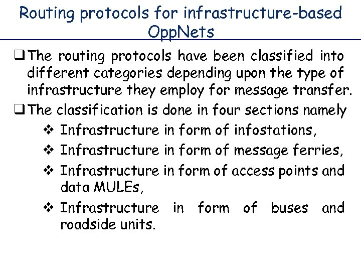 Routing protocols for infrastructure-based Opp. Nets q The routing protocols have been classified into