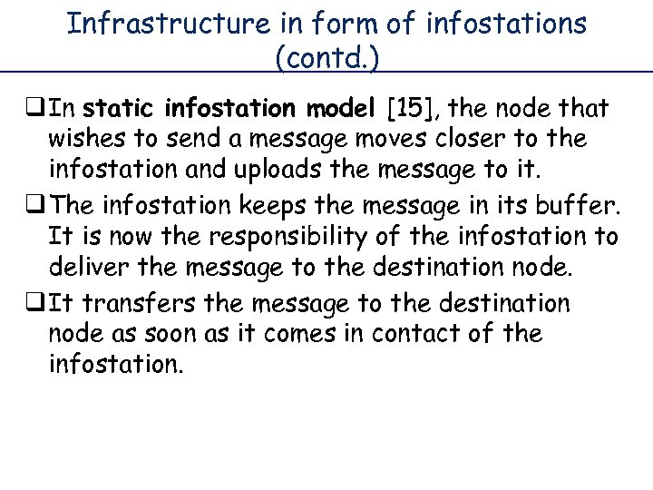 Infrastructure in form of infostations (contd. ) q In static infostation model [15], the