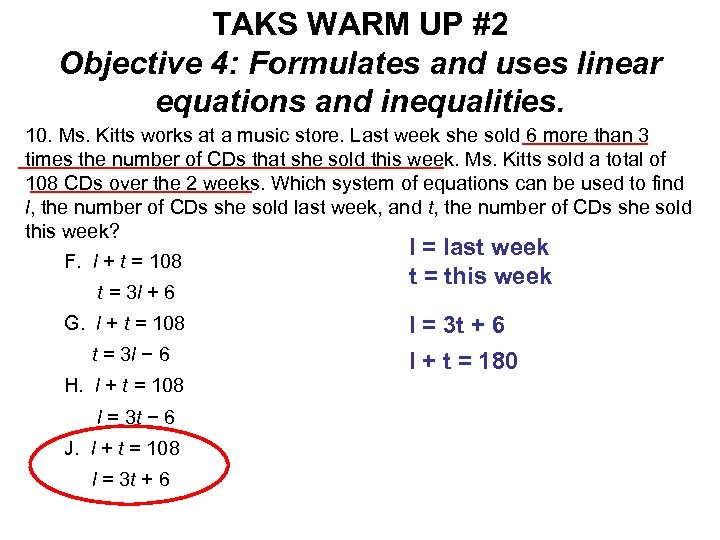 TAKS WARM UP #2 Objective 4: Formulates and uses linear equations and inequalities. 10.