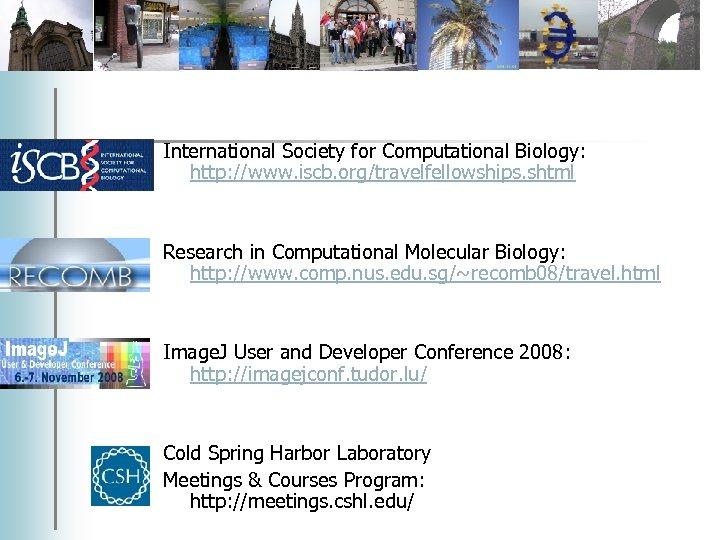 International Society for Computational Biology: http: //www. iscb. org/travelfellowships. shtml Research in Computational Molecular