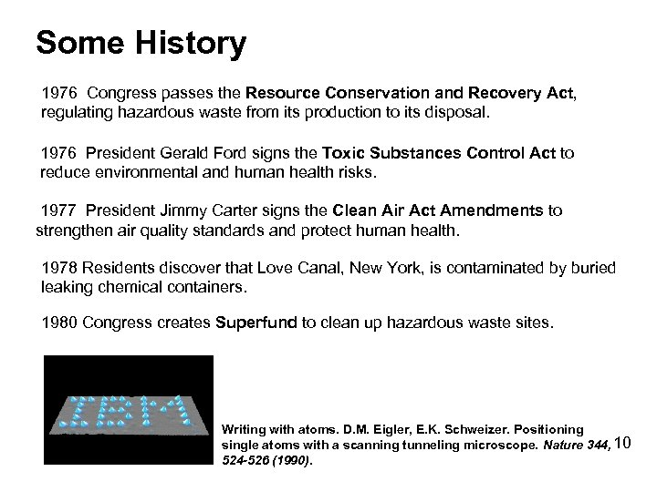 Some History 1976 Congress passes the Resource Conservation and Recovery Act, regulating hazardous waste