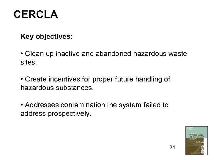CERCLA Key objectives: • Clean up inactive and abandoned hazardous waste sites; • Create