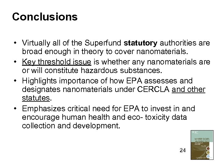 Conclusions • Virtually all of the Superfund statutory authorities are broad enough in theory