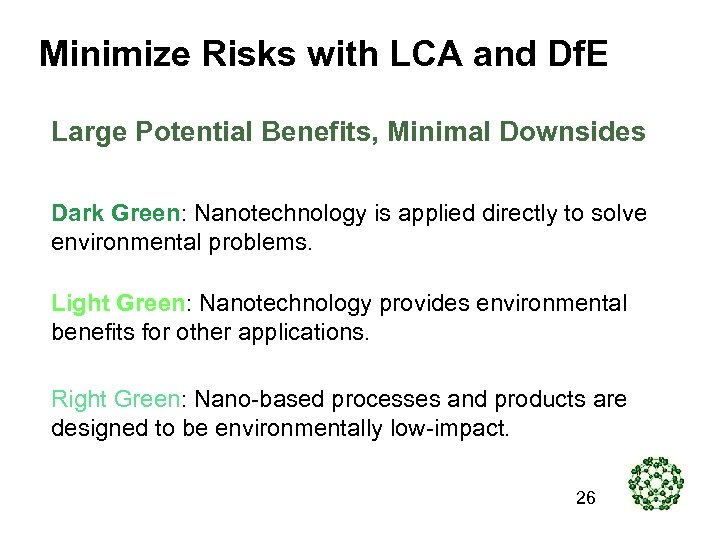 Minimize Risks with LCA and Df. E Large Potential Benefits, Minimal Downsides Dark Green: