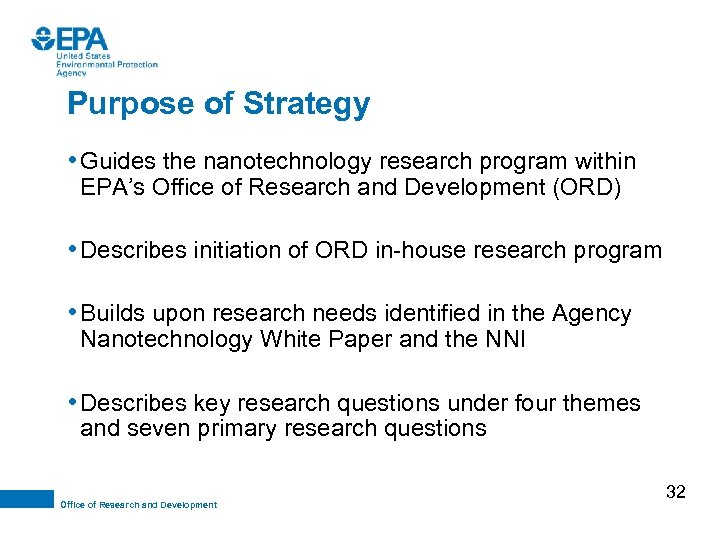 Purpose of Strategy • Guides the nanotechnology research program within EPA's Office of Research