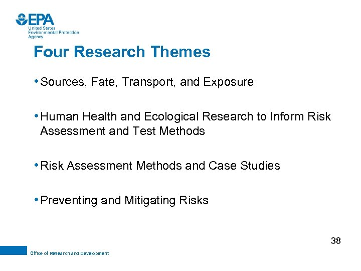 Four Research Themes • Sources, Fate, Transport, and Exposure • Human Health and Ecological
