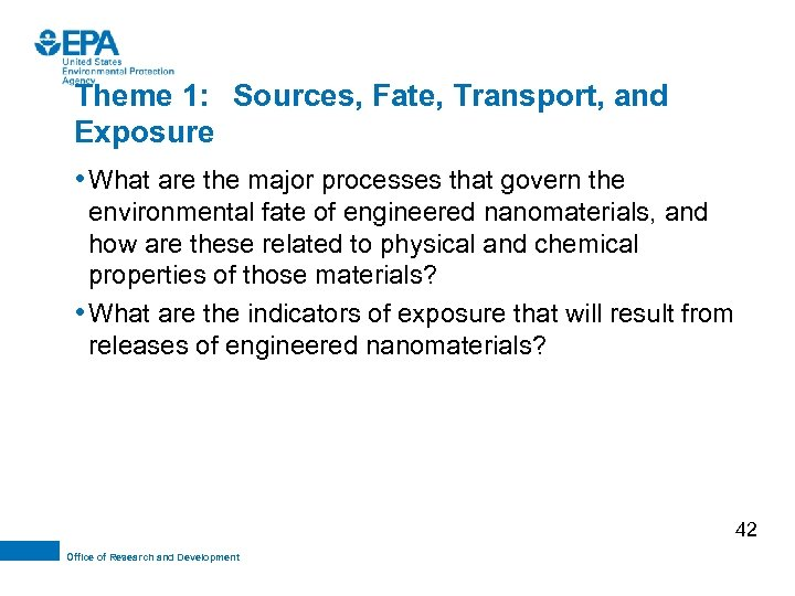 Theme 1: Sources, Fate, Transport, and Exposure • What are the major processes that