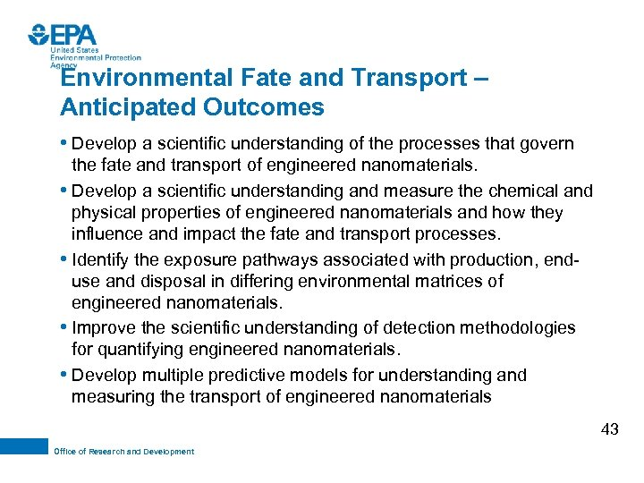 Environmental Fate and Transport – Anticipated Outcomes • Develop a scientific understanding of the