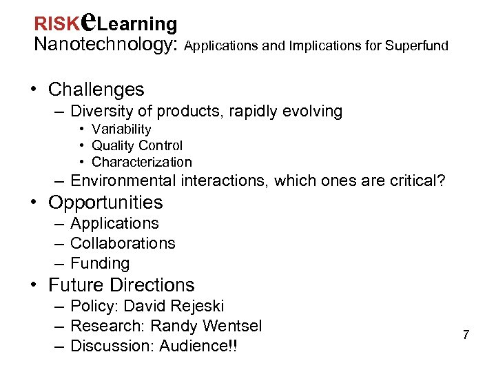 e RISK Learning Nanotechnology: Applications and Implications for Superfund • Challenges – Diversity of