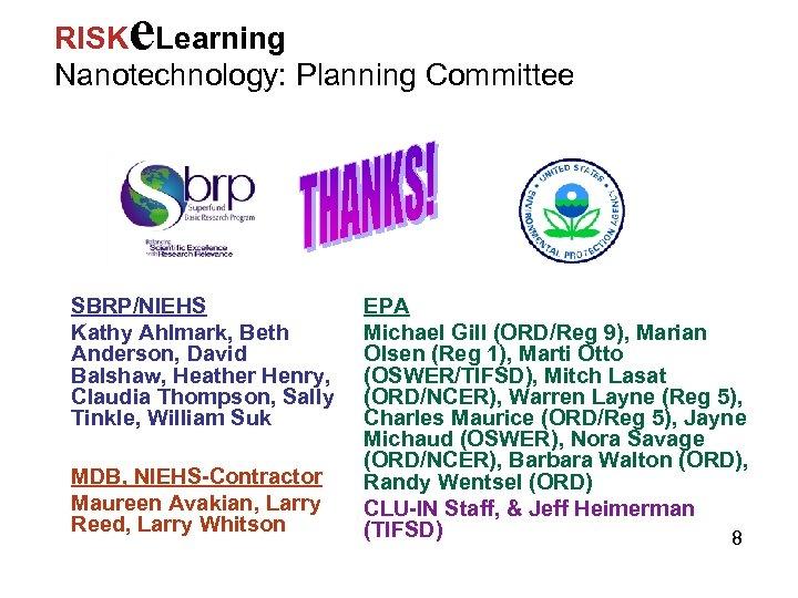e RISK Learning Nanotechnology: Planning Committee SBRP/NIEHS Kathy Ahlmark, Beth Anderson, David Balshaw, Heather