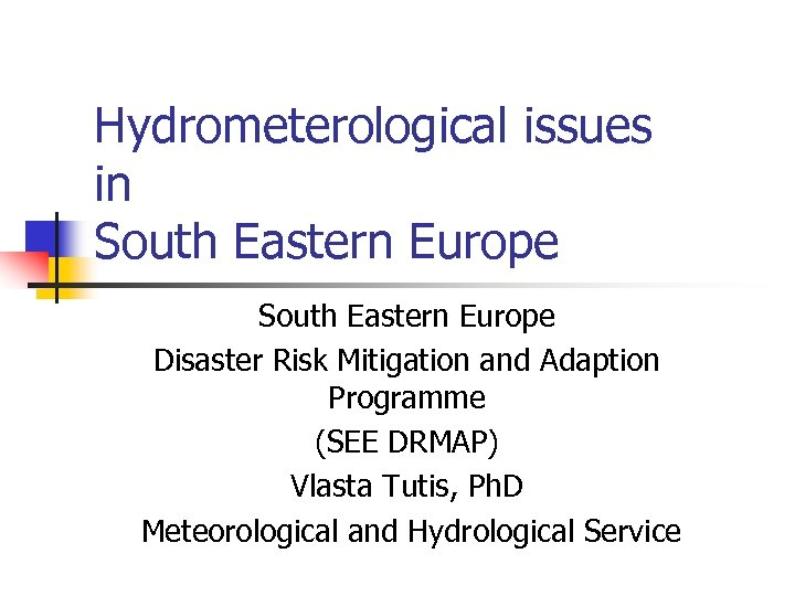 Hydrometerological issues in South Eastern Europe Disaster Risk Mitigation and Adaption Programme (SEE DRMAP)