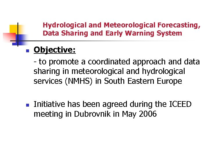 Hydrological and Meteorological Forecasting, Data Sharing and Early Warning System n n Objective: -