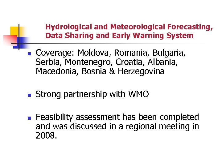 Hydrological and Meteorological Forecasting, Data Sharing and Early Warning System n n n Coverage: