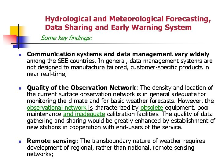 Hydrological and Meteorological Forecasting, Data Sharing and Early Warning System Some key findings: n