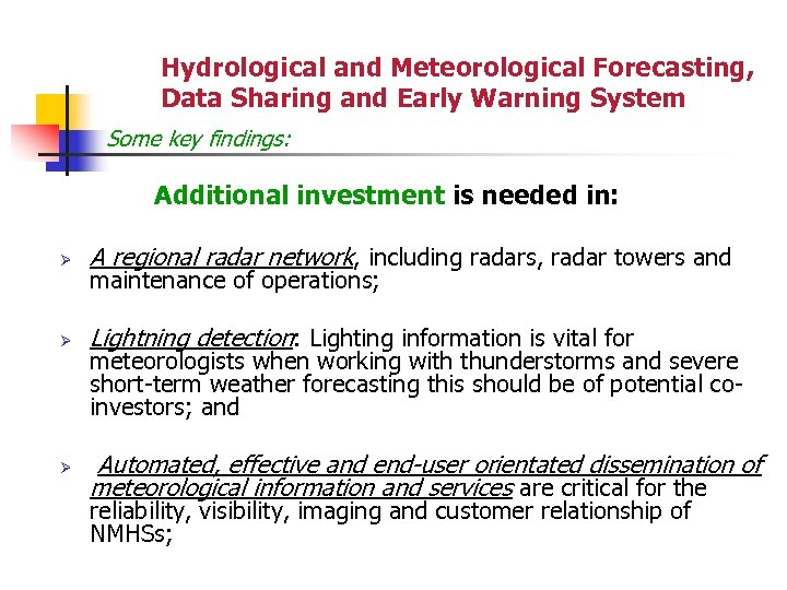 Hydrological and Meteorological Forecasting, Data Sharing and Early Warning System Some key findings: Additional