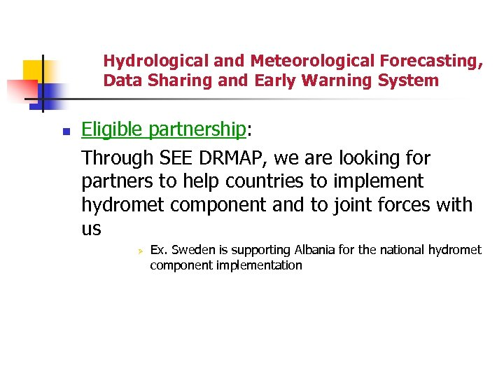 Hydrological and Meteorological Forecasting, Data Sharing and Early Warning System n Eligible partnership: Through