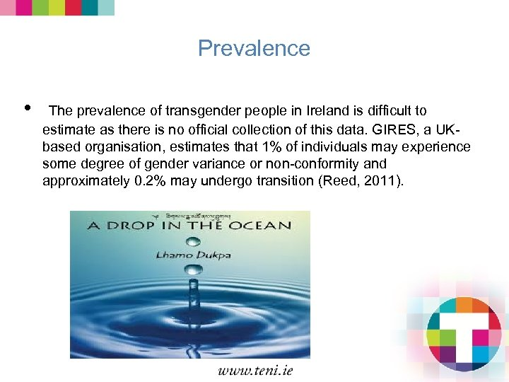 Prevalence • The prevalence of transgender people in Ireland is difficult to estimate as