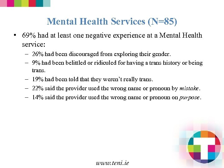 Mental Health Services (N=85) • 69% had at least one negative experience at a