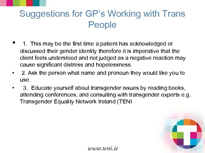 Suggestions for GP's Working with Trans People • 1. This may be the first