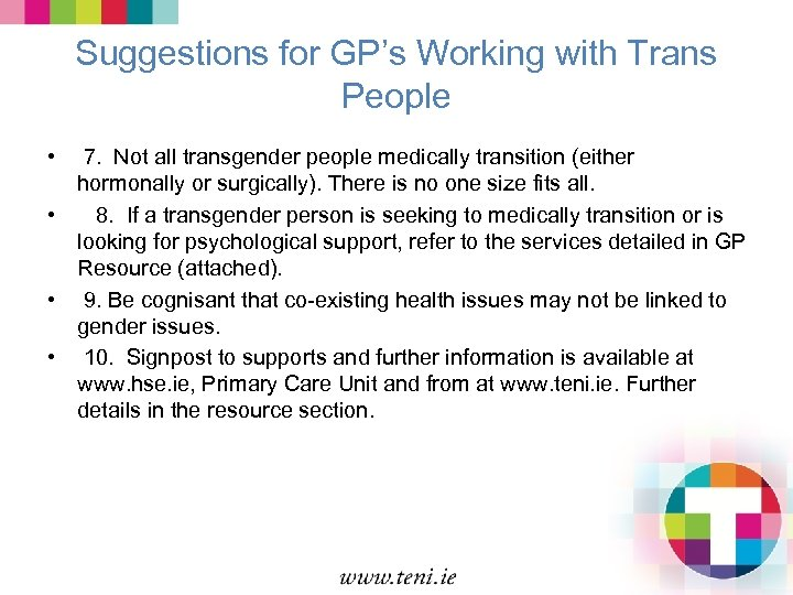 Suggestions for GP's Working with Trans People • 7. Not all transgender people medically