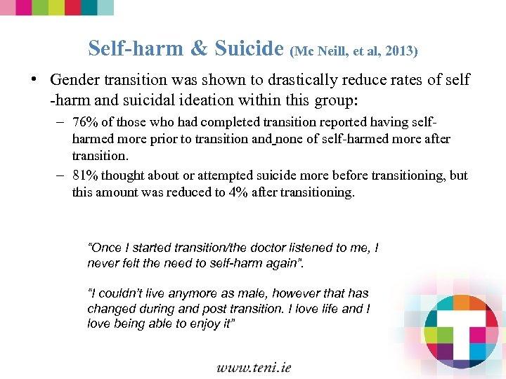 Self-harm & Suicide (Mc Neill, et al, 2013) • Gender transition was shown to