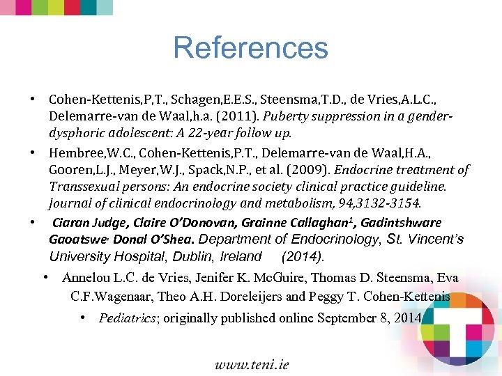 References • Cohen-Kettenis, P, T. , Schagen, E. E. S. , Steensma, T. D.