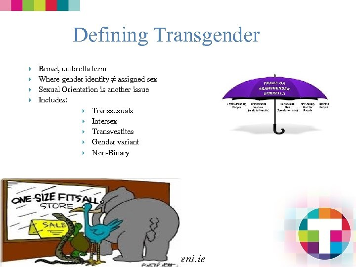 Defining Transgender Broad, umbrella term Where gender identity ≠ assigned sex Sexual Orientation is