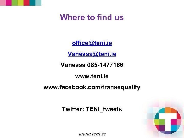 Where to find us office@teni. ie Vanessa 085 -1477166 www. teni. ie www. facebook.