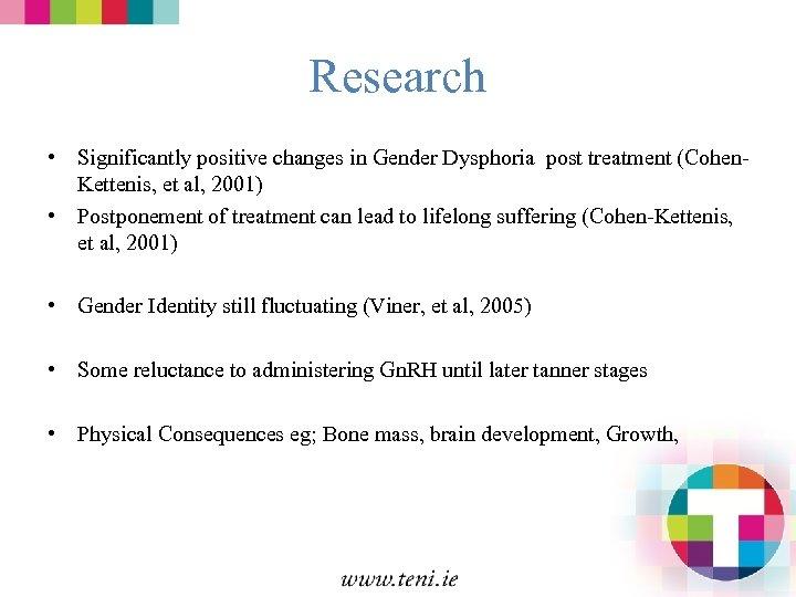 Research • Significantly positive changes in Gender Dysphoria post treatment (Cohen. Kettenis, et al,