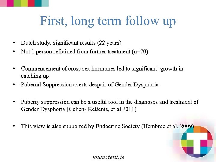 First, long term follow up • Dutch study, significant results (22 years) • Not