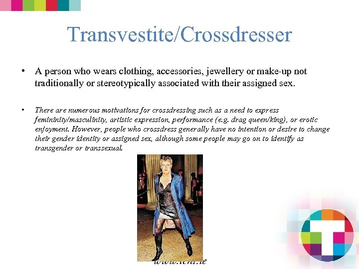 Transvestite/Crossdresser • A person who wears clothing, accessories, jewellery or make-up not traditionally or