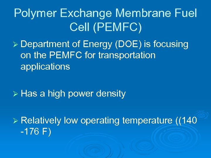 Polymer Exchange Membrane Fuel Cell (PEMFC) Ø Department of Energy (DOE) is focusing on