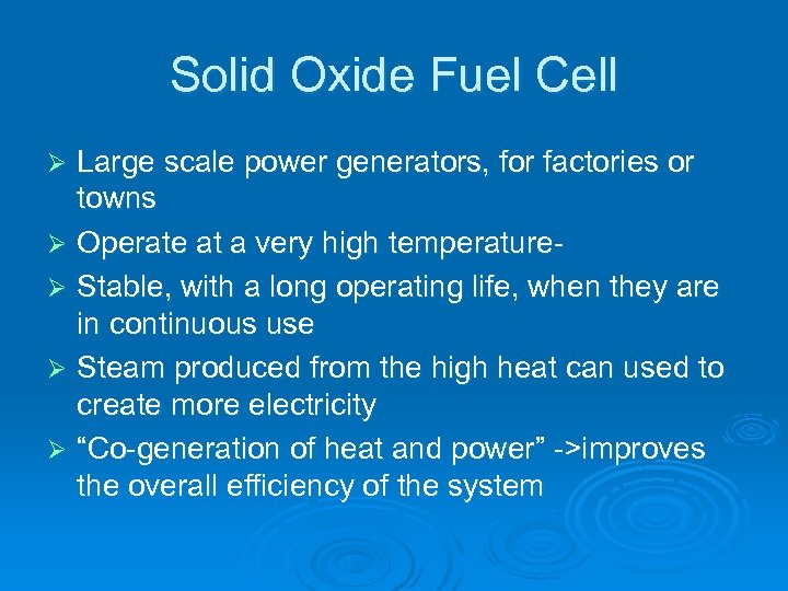 Solid Oxide Fuel Cell Large scale power generators, for factories or towns Ø Operate