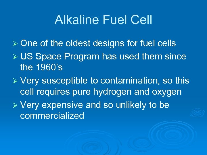 Alkaline Fuel Cell Ø One of the oldest designs for fuel cells Ø US