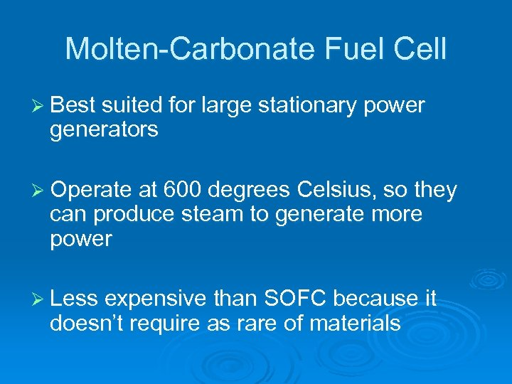 Molten-Carbonate Fuel Cell Ø Best suited for large stationary power generators Ø Operate at