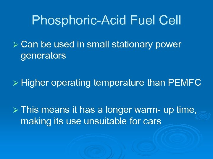 Phosphoric-Acid Fuel Cell Ø Can be used in small stationary power generators Ø Higher